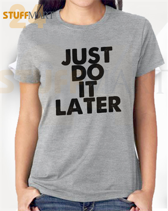 Tshirt just do it later - Tshirt Adult Unisex Size S-3XL