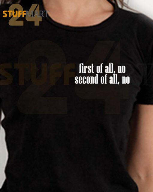 Tshirt first of all, no second – Tshirt Adult Unisex Size S-3XL