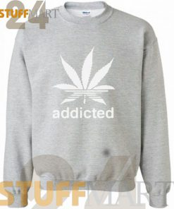 Cannabist Addicted Sweatshirt