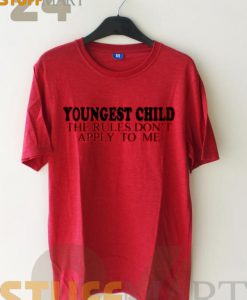 Tshirt Youngest Child The Rules Don t Apply To Me - Tshirt Adult Unisex Size S-3