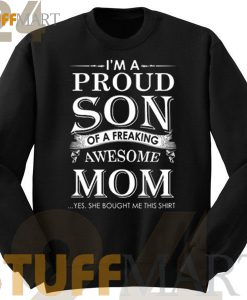 I'm the proud son of a freaking awesome mom Sweatshirt