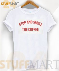 Tshirt Stop and Smell the Coffee – Tshirt Adult Unisex Size S-3XL