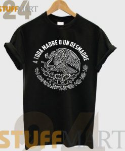 Tshirt A Toda Madre o un Desmadre - Tshirt Adult Unisex Size S-3XL