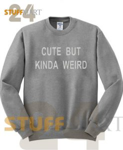 Cute But Kinda Weird Sweatshirt