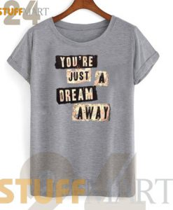 Tshirt You're Just A Dream Away - Tshirt Adult Unisex Size S-3XL
