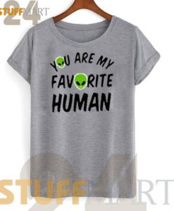 Tshirt You are my favorite human - Tshirt Adult Unisex Size S-3XL
