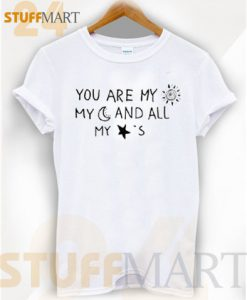 Tshirt You are my sun my moon and all my stars - Tshirt Adult Unisex Size S-3XL