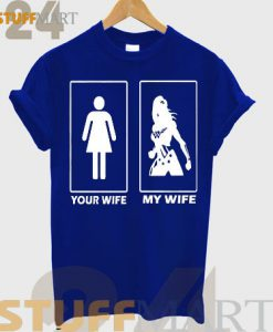 Tshirt Your Wife My Wife - Tshirt Adult Unisex Size S-3XL