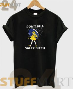 Dont Be A Salty Bitch 247x300 - stuffmart24.com : Clothing and Accessories Store